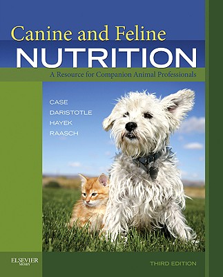 Canine and Feline Nutrition By Case, Linda P./ Daristotle, Leighann, Ph.D./ Hayek, Michael G., Ph.D./ Raasch, Melody Foess