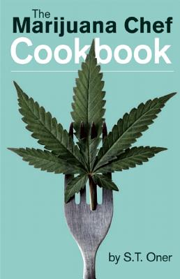 The Marijuana Chef Cookbook By Oner, S. T.